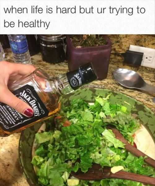 when life is hard, jack daniels on your salad