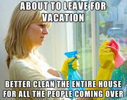 why do you clean the house before you go on vacation