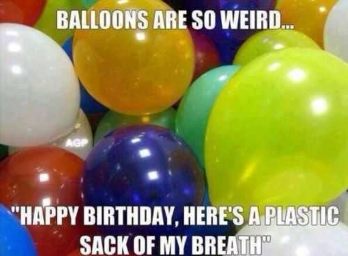 why balloons are weird. happy birthday here is a plastic sack of my breath.