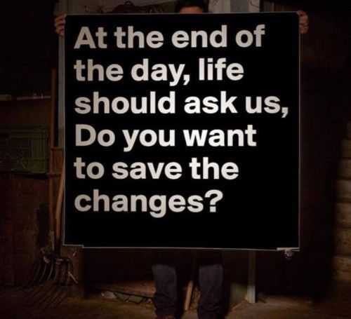 at the end of the day life should ask us if we want to save the changes funny quote