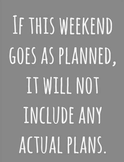 if this weekend goes as planned funny quote