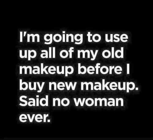 im going to use all my makeup said no woman ever Funniest Pictures Of The Week