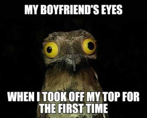 my boyfriends eyes when i took my top off for the first time