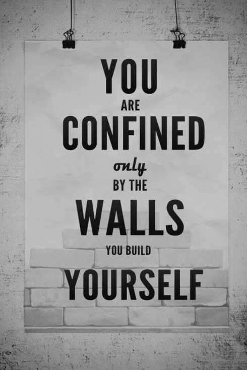 27 Of The Best Motivational Quotes Ever - you are confined only by the walls you build yourself