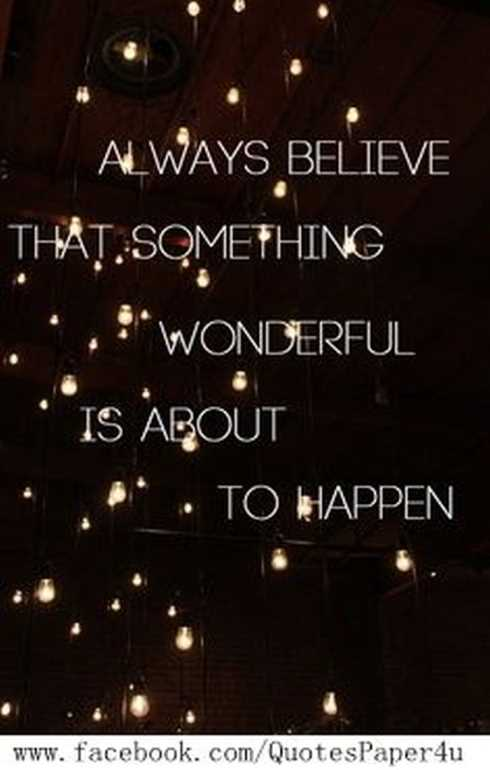 27 Of The Best Motivational Quotes Ever - always believe that something wonderful is about to happen