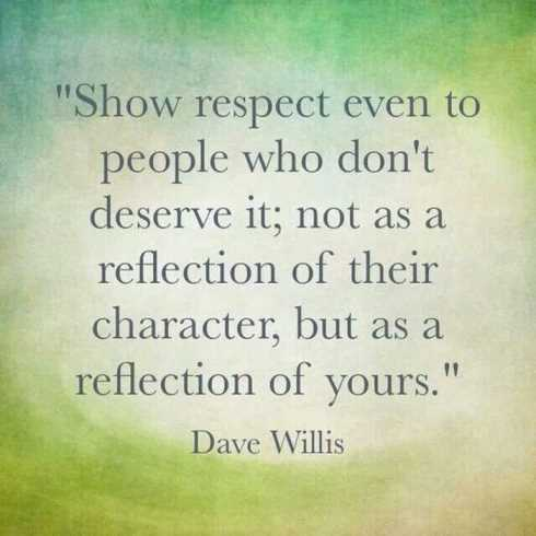 27 Of The Best Motivational Quotes Ever - show respect even to people who don't deserve it