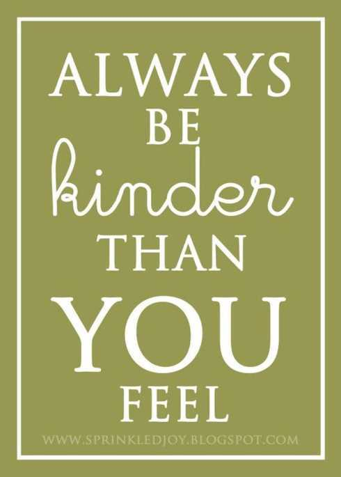27 Of The Best Motivational Quotes Ever - always be kinder than you feel