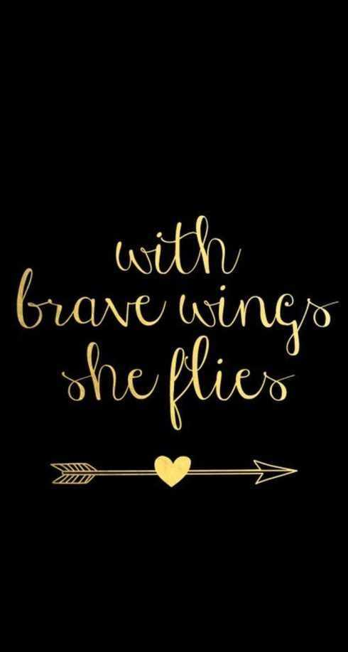 27 Of The Best Motivational Quotes Ever - with brave wings she flies