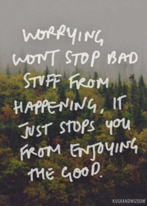 27 Of The Best Motivational Quotes Ever - worrying won't stop bad stuff from happening