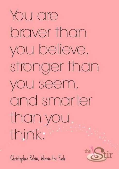 27 Of The Best Motivational Quotes Ever - you are braver than you believe