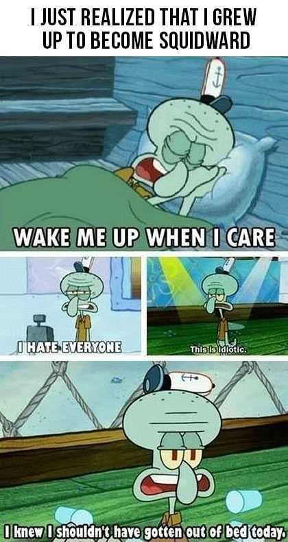 i-just-realized-that-i-grew-up-to-become-squidward