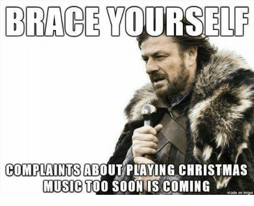 too early for christmas meme - brace yourself