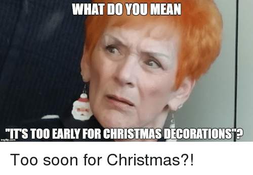 early christmas decorations meme - is there such a thing?