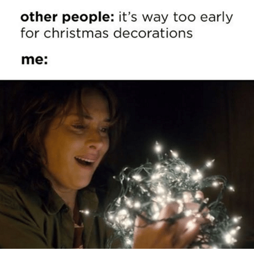 it's too early for christmas meme - smile at lights...