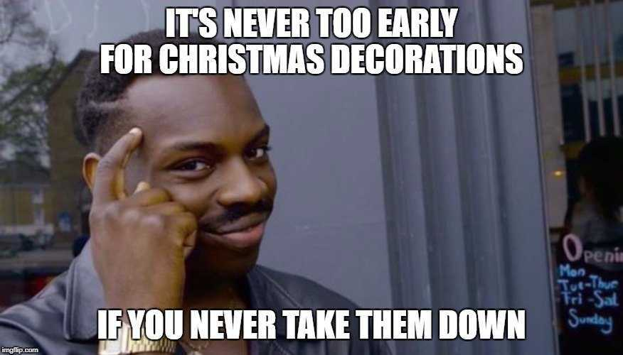 33 Memes About Being Too Soon For Christmas Decorations