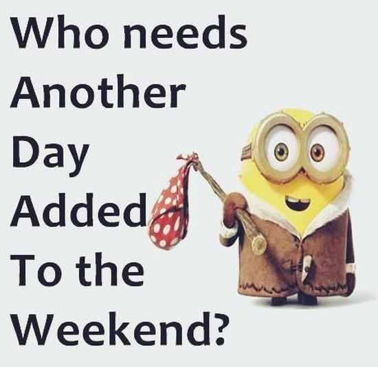 Minion quote about weekends
