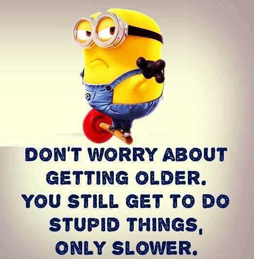 One of the most hilarious Minion Quotes about aging