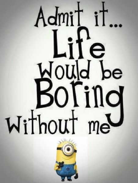 31 Funny Laugh-out-Loud Minions Pictures - life would be boring