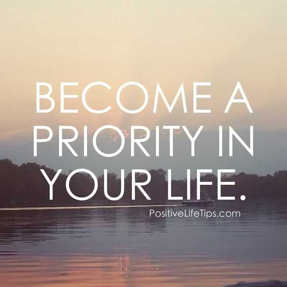 inspiring Motivational Quotes - become priority in your life