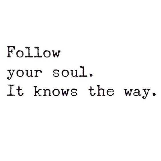 Motivational Quotes - follow your soul
