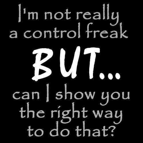 Hilarious Funny Quotes - Control freak