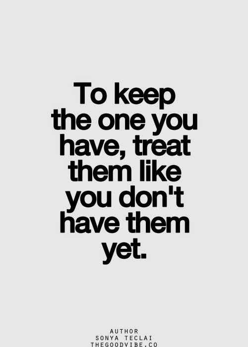 incredible quotes - treating loved ones right