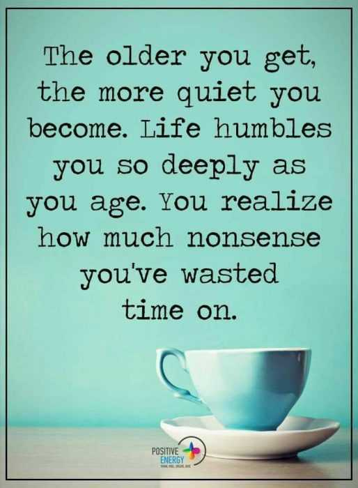 inspirational life quotes - the older the quieter