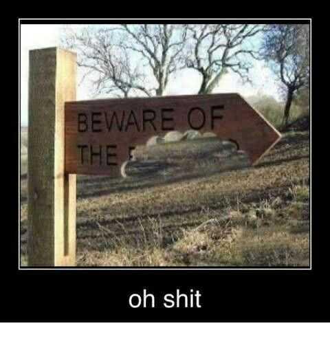 funny sign meme - beware of the