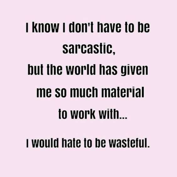 Funny quote for life - sarcasm