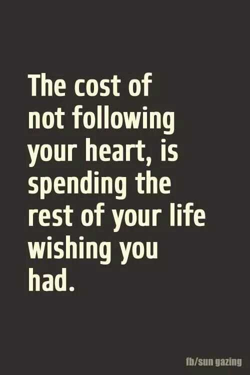 great inspirations for life - cost of not following your heart