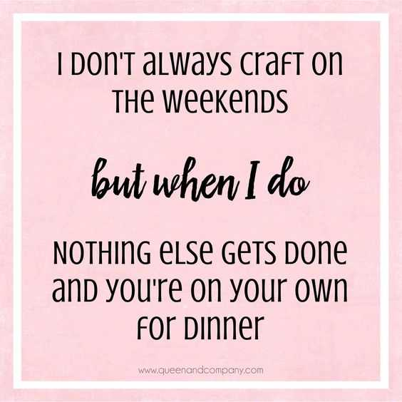funny Crafting Memes - weekend crafting