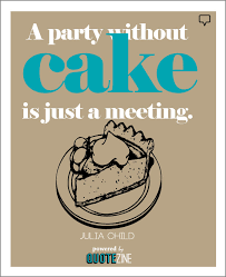 Funny Food Quotes - Cake