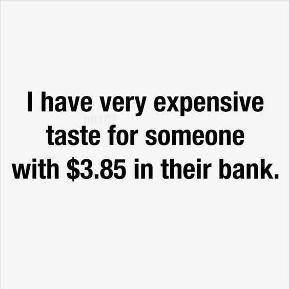 Funny Quote And Saying About Life - Expensive Taste