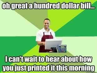 Funny Retail Work memes - hundred dollar bill