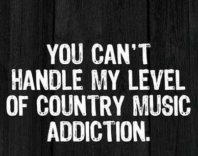 Snarky Funny Quotes - Country Music Addiction