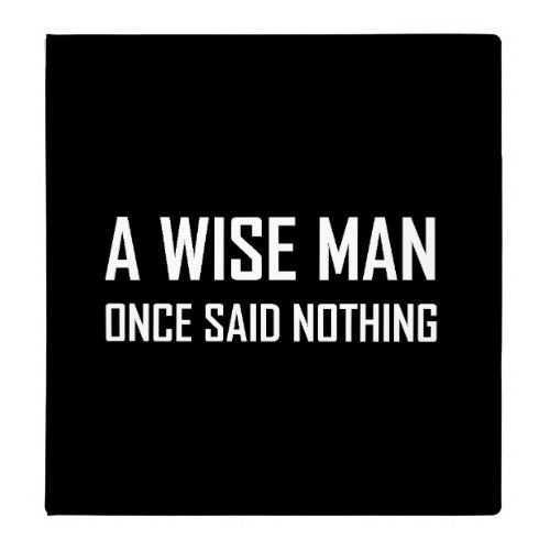 Snarky Funny Quotes - Wise Man