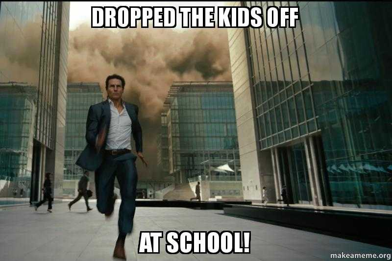 meme comparing dropping kids off at school on first day and tom cruise outrunning destruction behind him