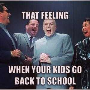 meme featuring dr. evil laughing with his cronies captioned that feeling when your kids go back to school