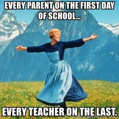 meme of sound of music scene of woman in mountain captioned every parent on the first day of school and every teacher on the last