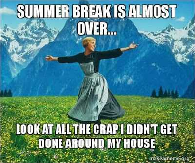 sound of music meme captioned summer is over, look at all the crap I didn't get done around my house