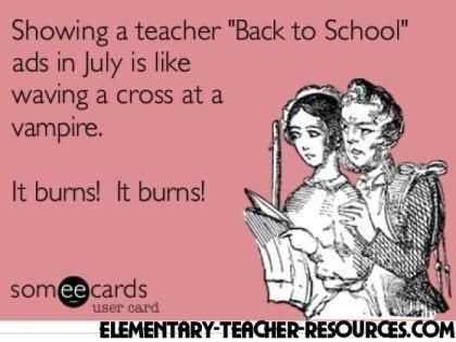 someecards meme captioned showing a teacher back to school ads in July is like waving a cross at a vampire. It burns! It burns!