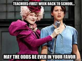 hunger games meme captioned teachers -first week back at school may the odds be ever in your favour