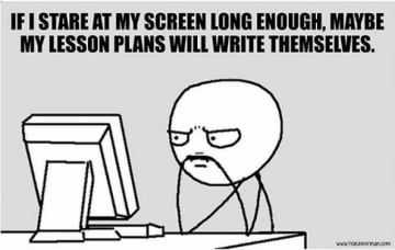 meme showing a teacher staring at a computer captioned if I stare at my screen long enough, maybe my lesson plans will write themselves.