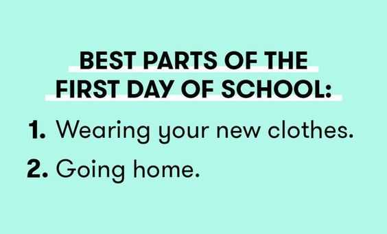 teachers first day of School meme captioned best parts of the first day of school: 1. wearing your new clothes, 2 going home.