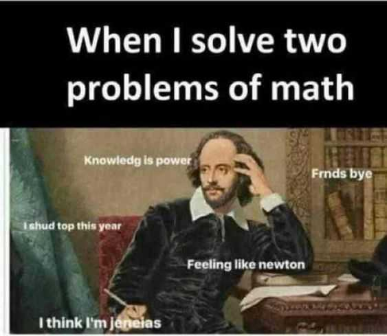 funny student meme show how someone feels after solving 2 problems in math