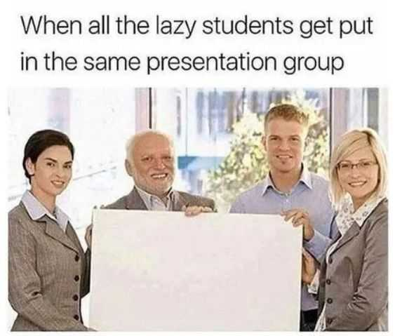 funny student meme showing a blank presentation captioned by when all the lazy students get put in the same presentation group