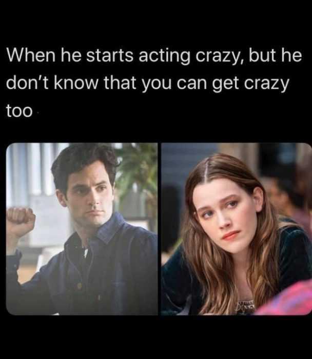 joe goldberg memes - girl get crazy you meme