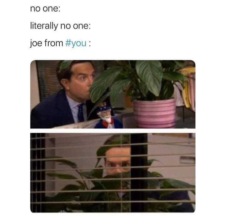 joe goldberg memes - no one can see you meme
