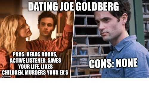 joe goldberg memes - what's not to love you meme
