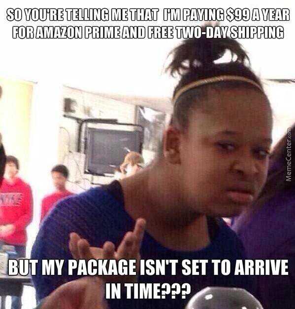 funny amazon memes - late with amazon prime